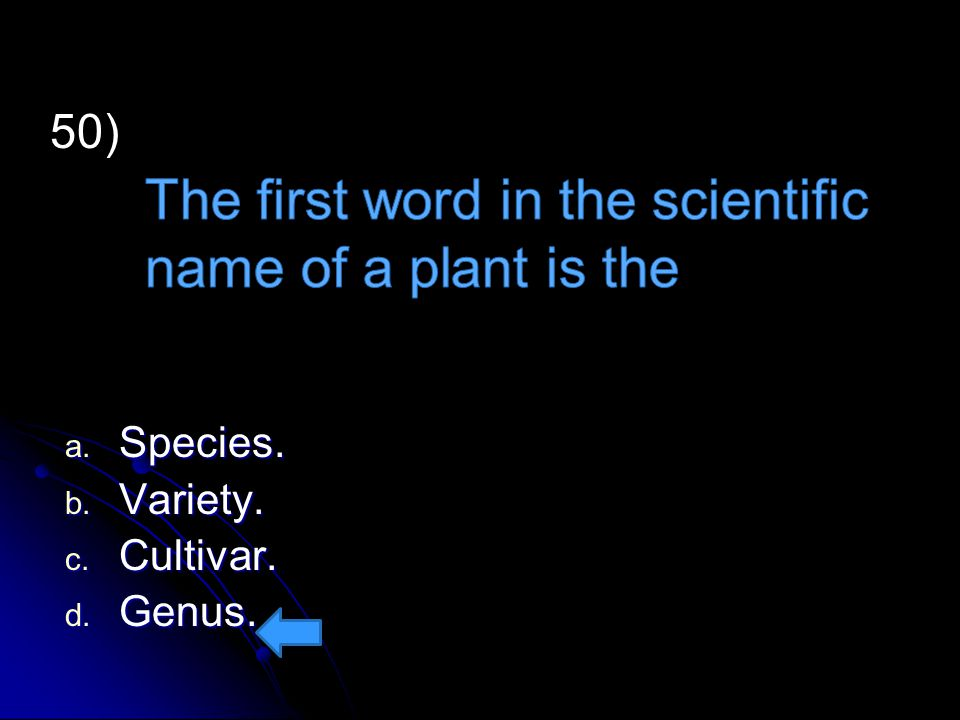 The first word in the scientific name of a plant is the