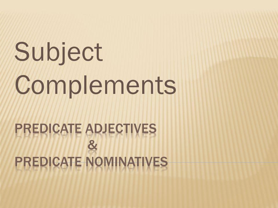 Predicate adjectives & predicate nominatives