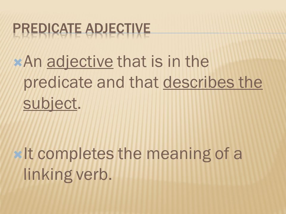 An adjective that is in the predicate and that describes the subject.