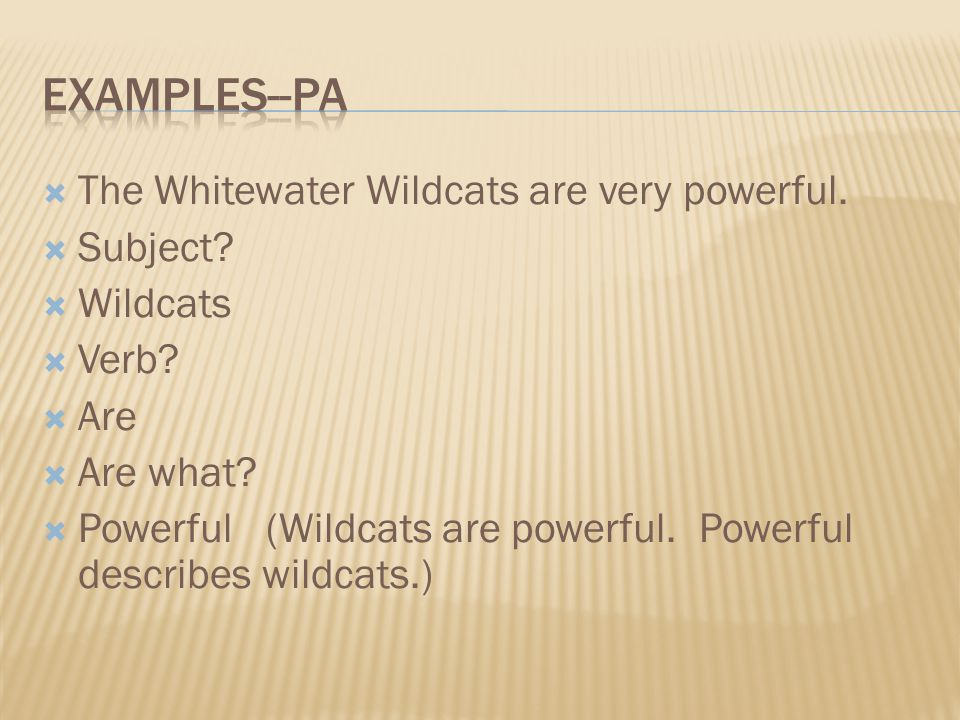 Examples--pa The Whitewater Wildcats are very powerful. Subject