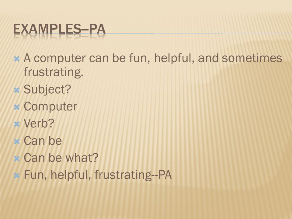 Examples--pa A computer can be fun, helpful, and sometimes frustrating. Subject Computer. Verb