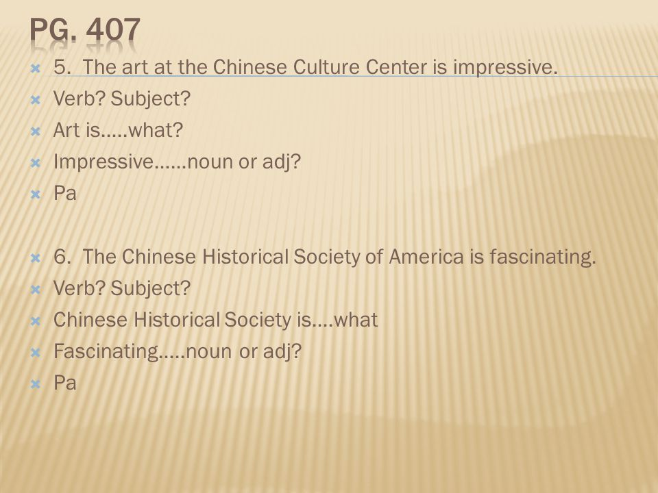 Pg. 407 5. The art at the Chinese Culture Center is impressive.