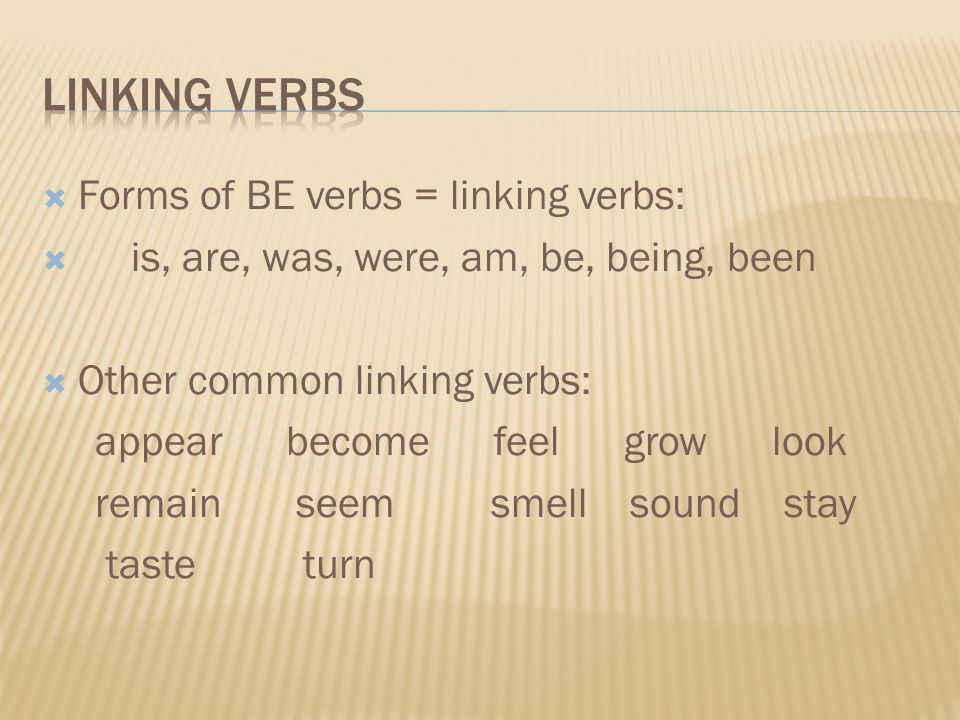 LINKING VERBS Forms of BE verbs = linking verbs: