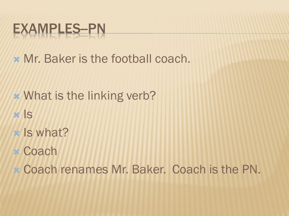 Examples--pn Mr. Baker is the football coach.