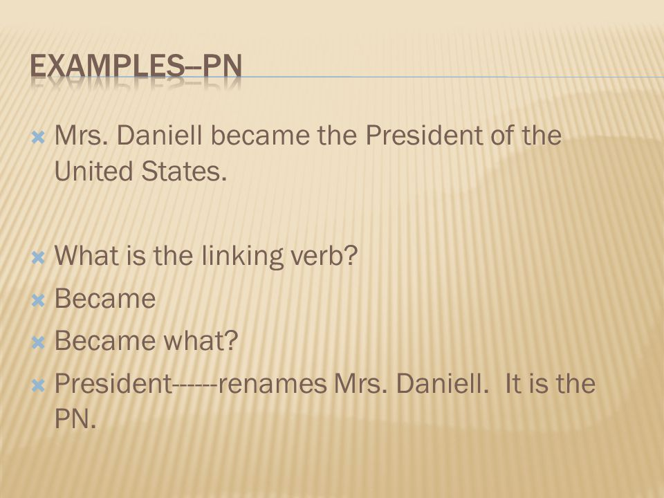 Examples--pn Mrs. Daniell became the President of the United States.