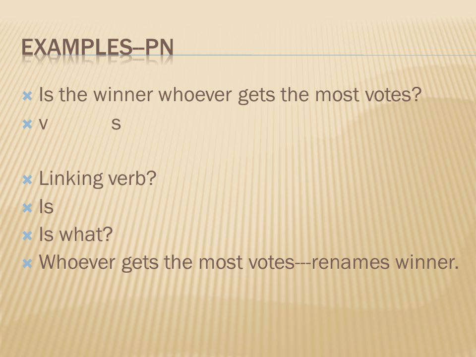 Examples--pn Is the winner whoever gets the most votes v s