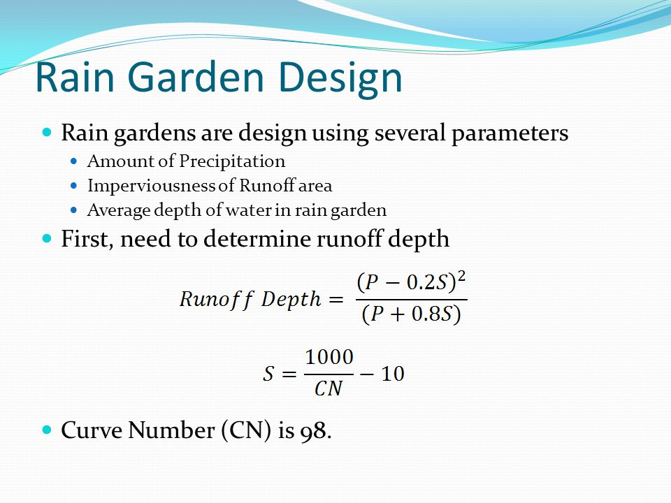 Rain Garden Design Rain gardens are design using several parameters