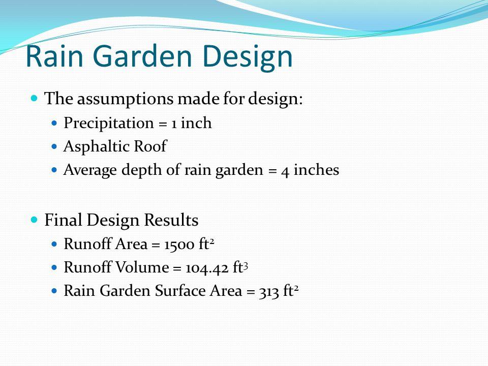 Rain Garden Design The assumptions made for design: