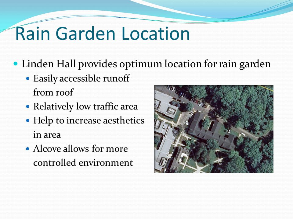 Rain Garden Location Linden Hall provides optimum location for rain garden. Easily accessible runoff.