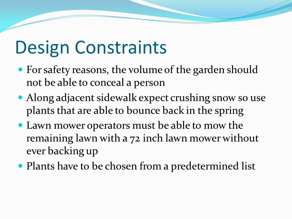 Design Constraints For safety reasons, the volume of the garden should not be able to conceal a person.