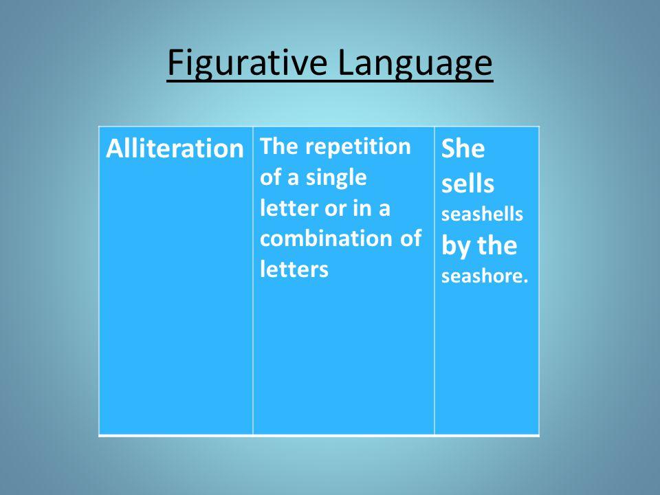Figurative Language Alliteration She sells seashells by the seashore.