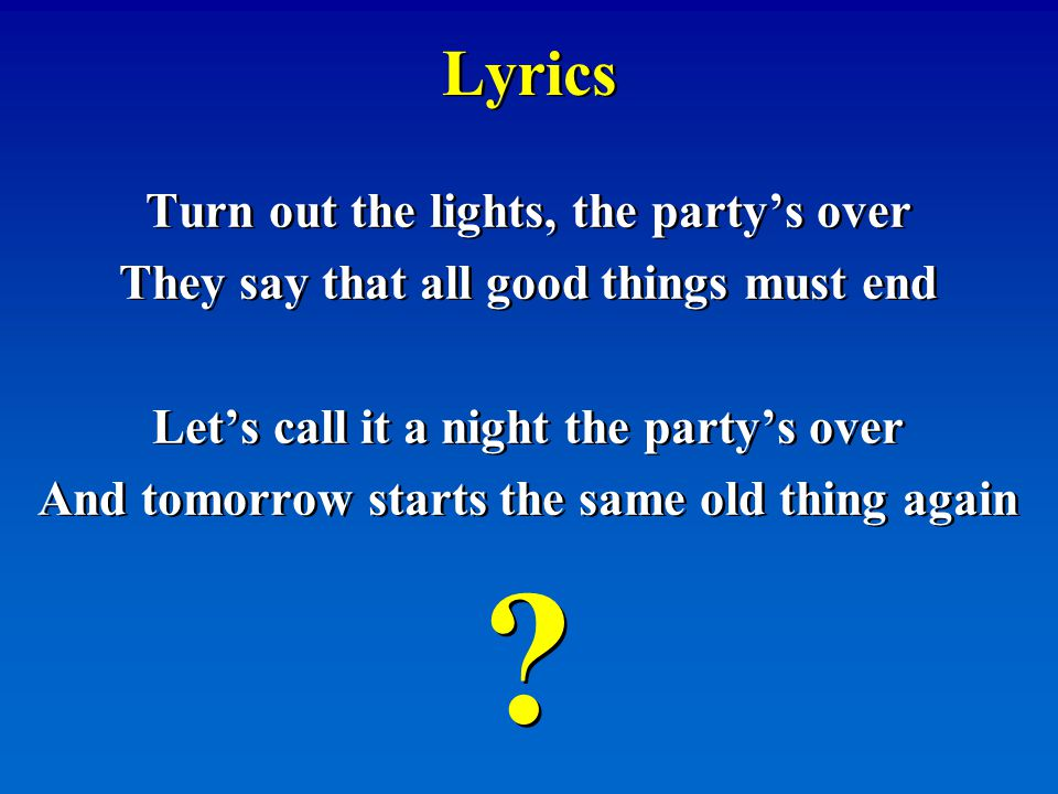 Lyrics Turn out the lights, the party's over