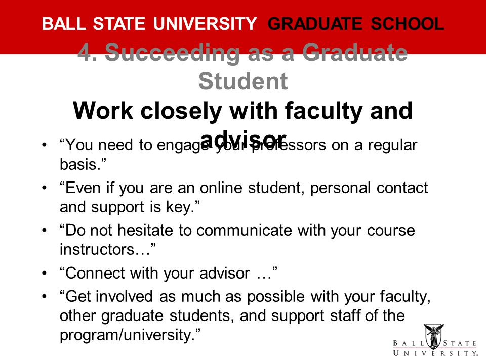 4. Succeeding as a Graduate Student Work closely with faculty and advisor