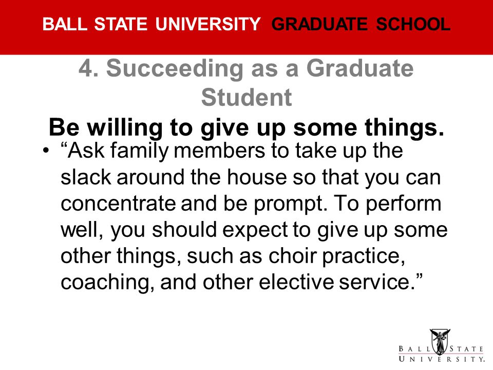 4. Succeeding as a Graduate Student Be willing to give up some things.