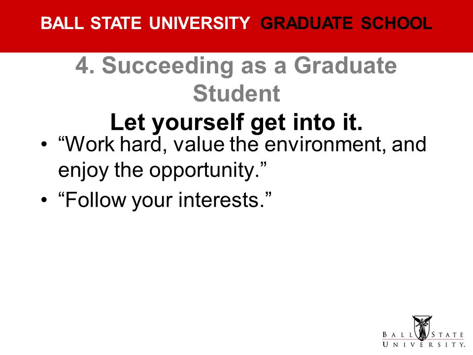 4. Succeeding as a Graduate Student Let yourself get into it.
