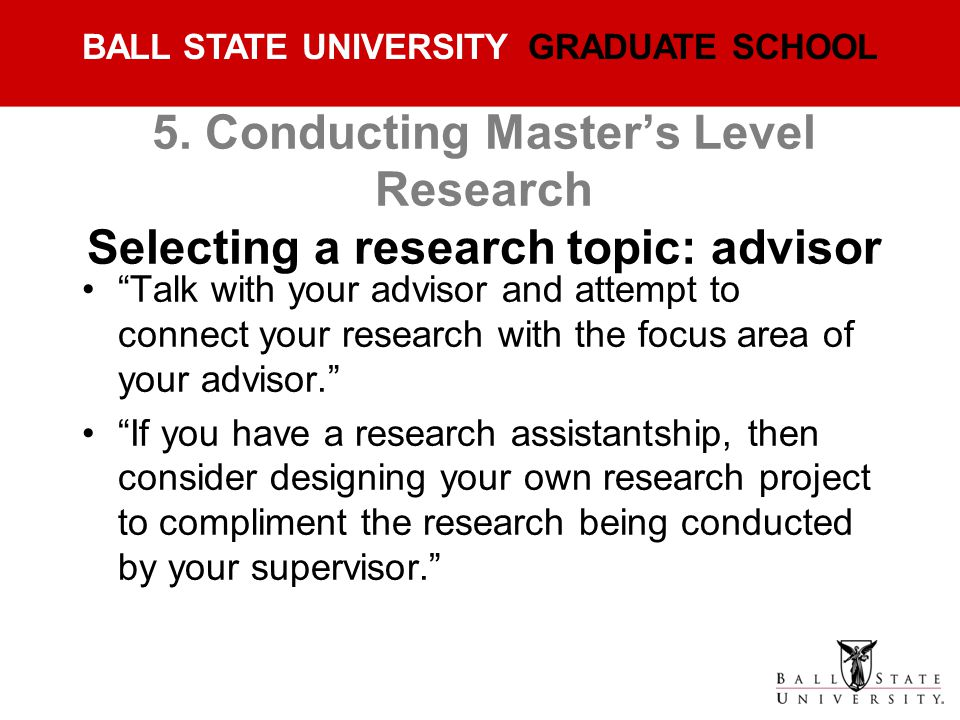 5. Conducting Master's Level Research Selecting a research topic: advisor