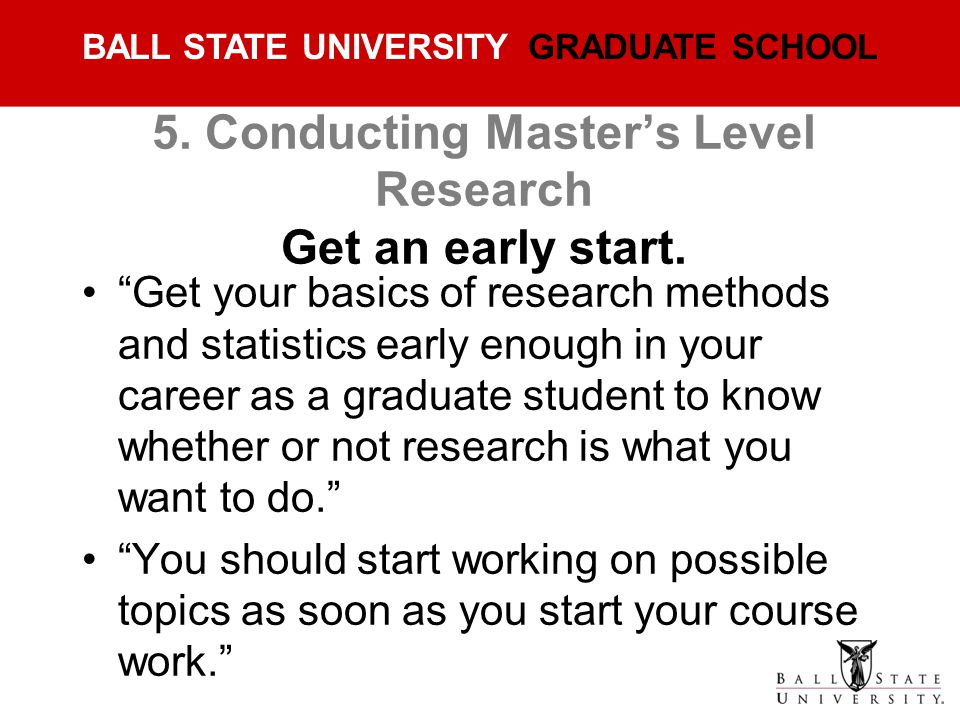 5. Conducting Master's Level Research Get an early start.