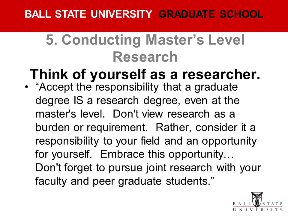 5. Conducting Master's Level Research Think of yourself as a researcher.