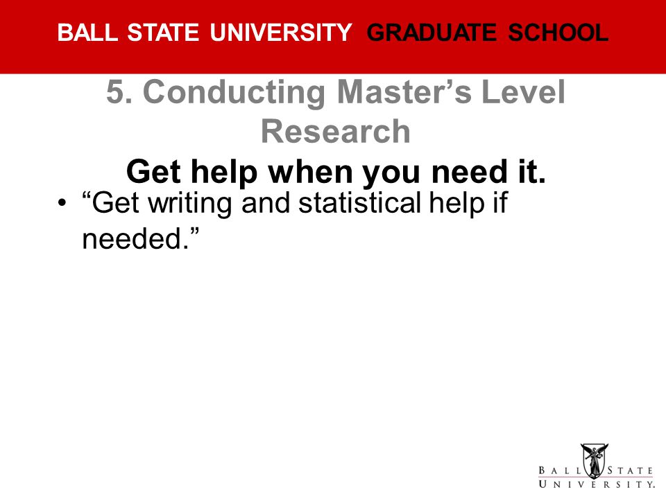 5. Conducting Master's Level Research Get help when you need it.