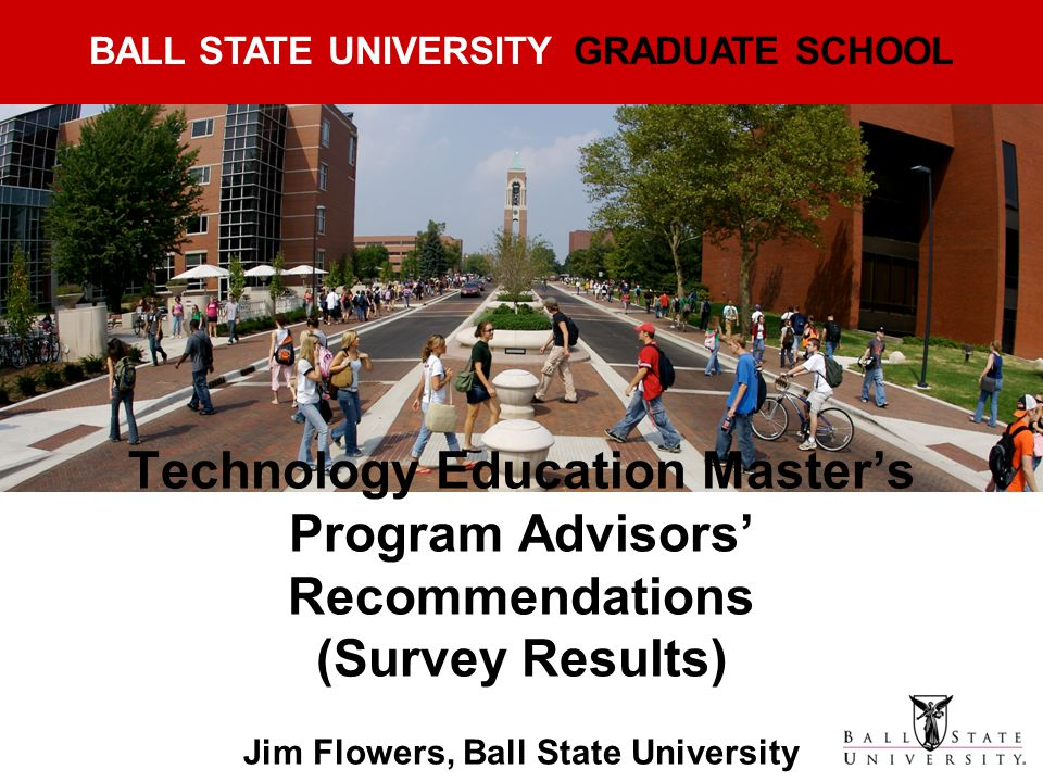 Technology Education Master's Program Advisors' Recommendations (Survey Results) Jim Flowers, Ball State University