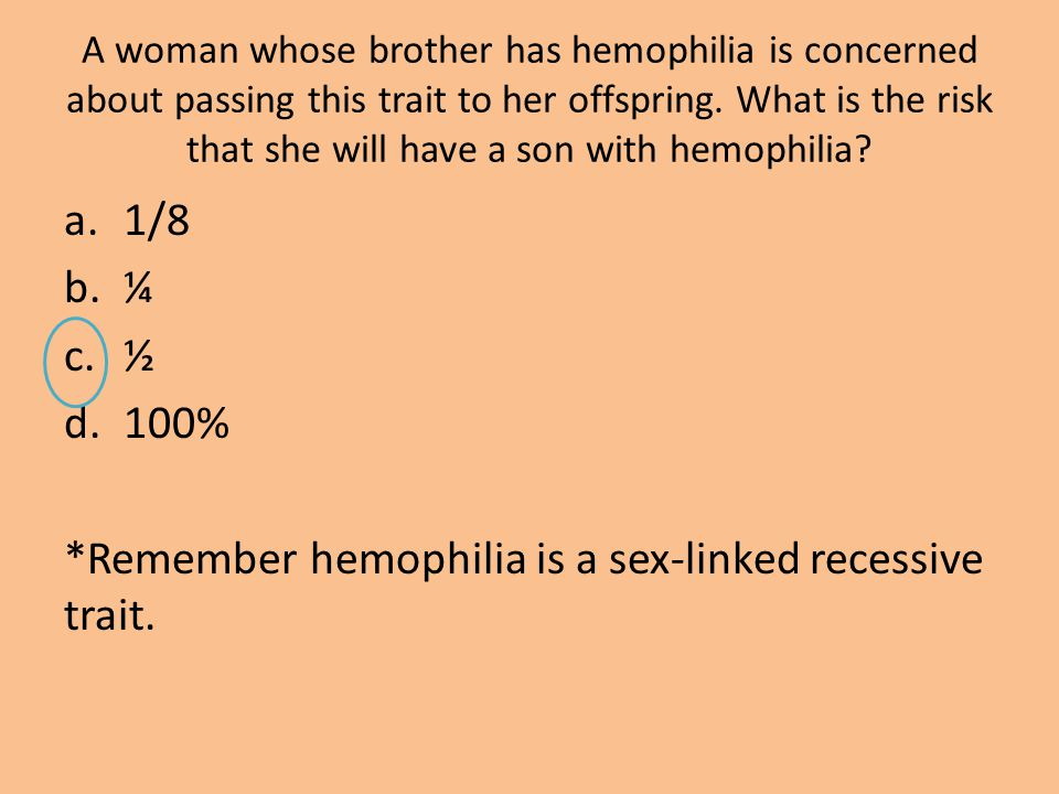 *Remember hemophilia is a sex-linked recessive trait.