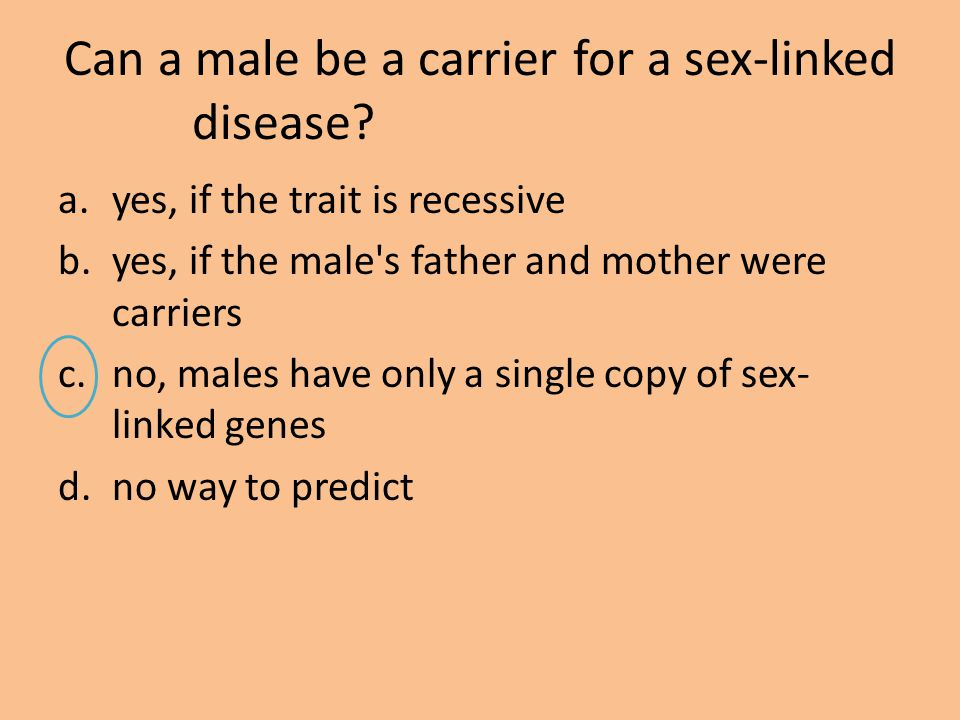 Can a male be a carrier for a sex-linked disease
