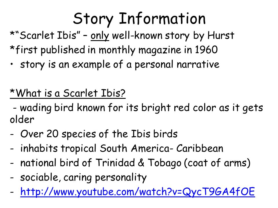 Story Information * Scarlet Ibis – only well-known story by Hurst