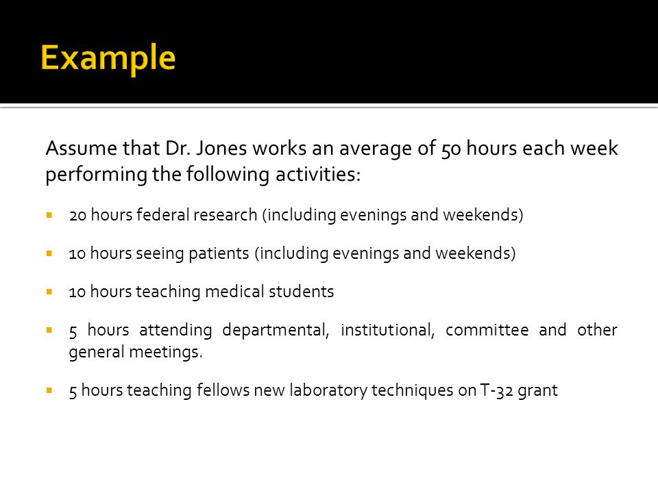 Example Assume that Dr. Jones works an average of 50 hours each week performing the following activities: