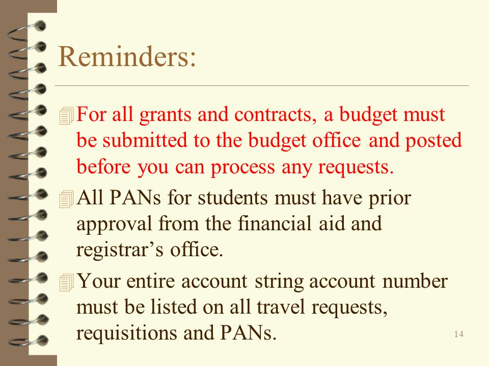 Reminders: For all grants and contracts, a budget must be submitted to the budget office and posted before you can process any requests.