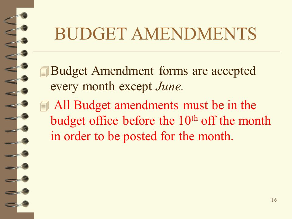 BUDGET AMENDMENTS Budget Amendment forms are accepted every month except June.