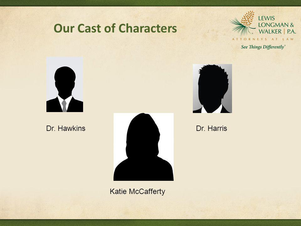 Our Cast of Characters Dr. Hawkins Dr. Harris Katie McCafferty