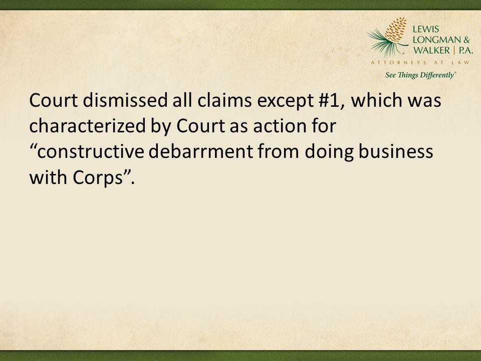 Court dismissed all claims except #1, which was characterized by Court as action for constructive debarrment from doing business with Corps .