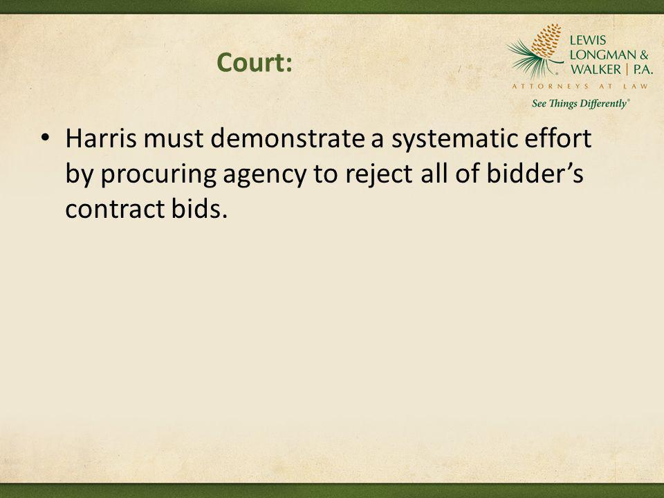 Court: Harris must demonstrate a systematic effort by procuring agency to reject all of bidder's contract bids.