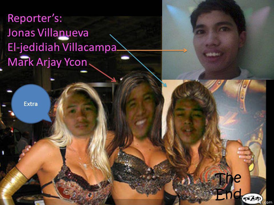 The End…. Reporter's: Jonas Villanueva El-jedidiah Villacampa