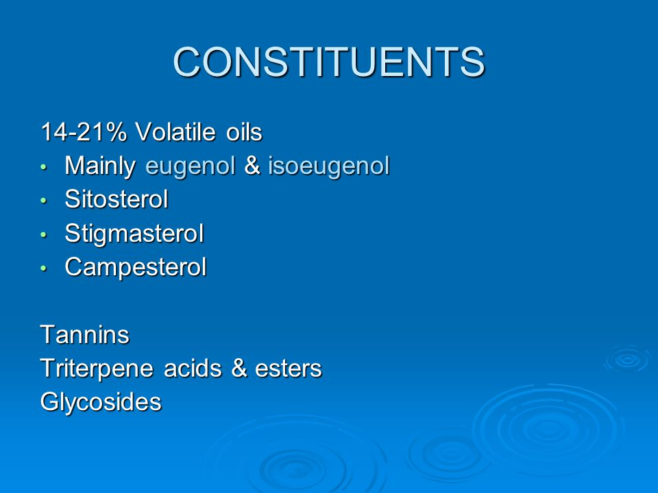 CONSTITUENTS 14-21% Volatile oils Mainly eugenol & isoeugenol