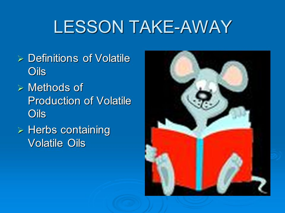 LESSON TAKE-AWAY Definitions of Volatile Oils