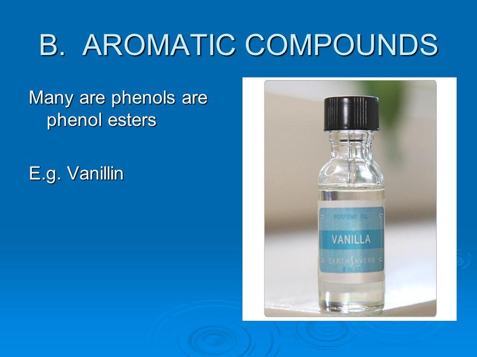 B. AROMATIC COMPOUNDS Many are phenols are phenol esters E.g. Vanillin