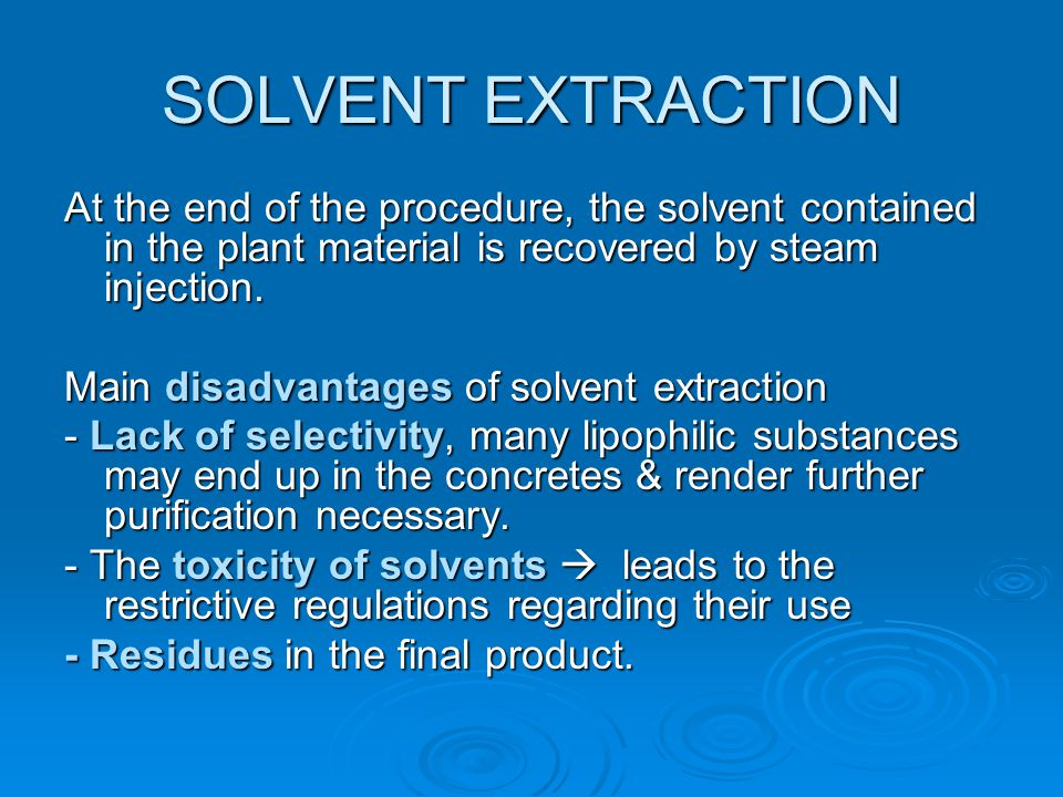 SOLVENT EXTRACTION At the end of the procedure, the solvent contained in the plant material is recovered by steam injection.