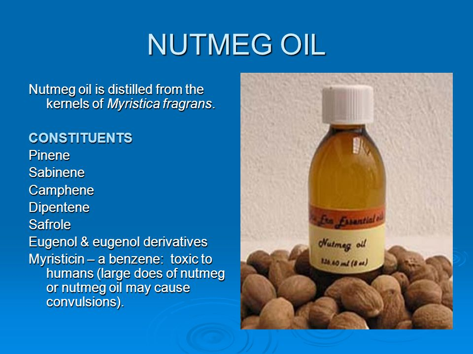 NUTMEG OIL Nutmeg oil is distilled from the kernels of Myristica fragrans. CONSTITUENTS. Pinene. Sabinene.