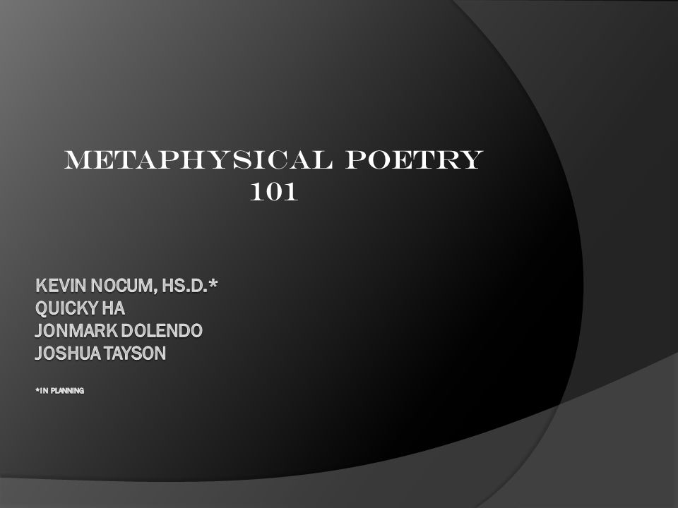 Metaphysical Poetry 101 Kevin Nocum, Hs.D.* quicky ha jonmark dolendo joshua tayson *in planning.