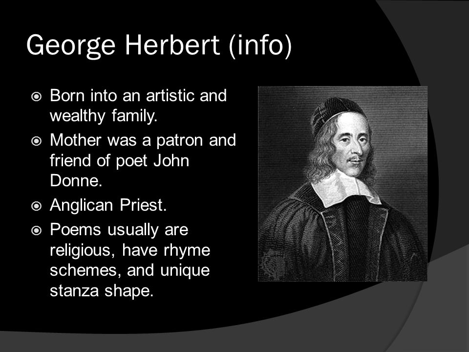 George Herbert (info) Born into an artistic and wealthy family.