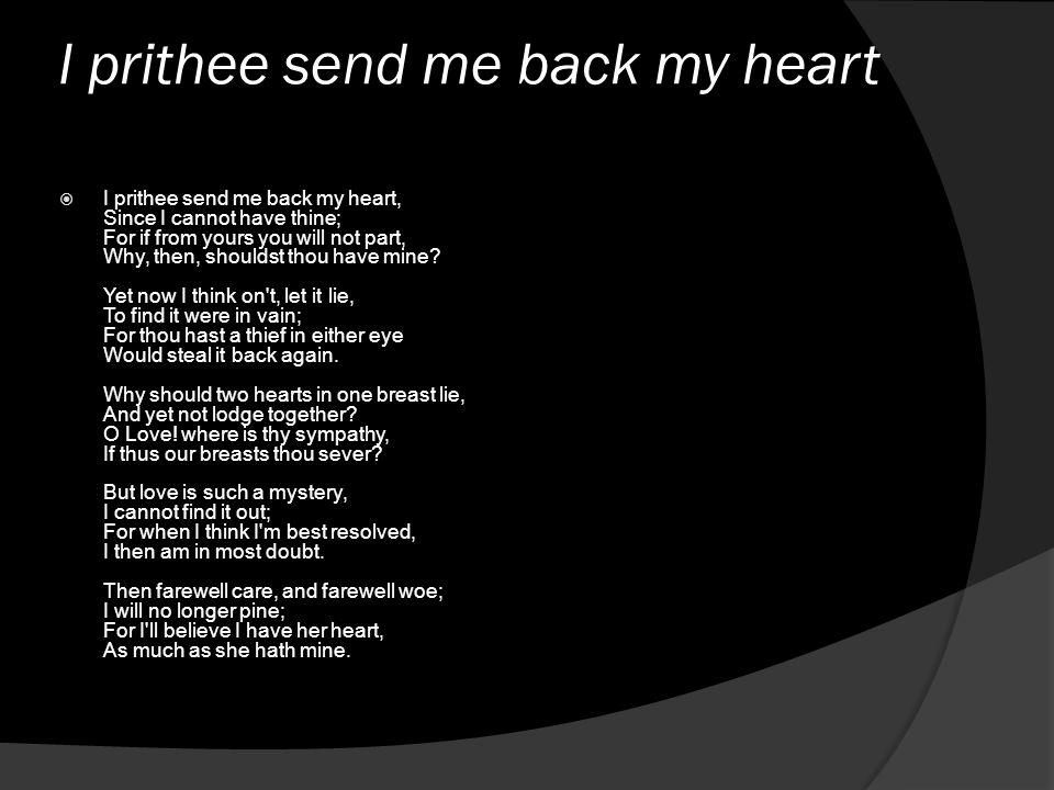 I prithee send me back my heart
