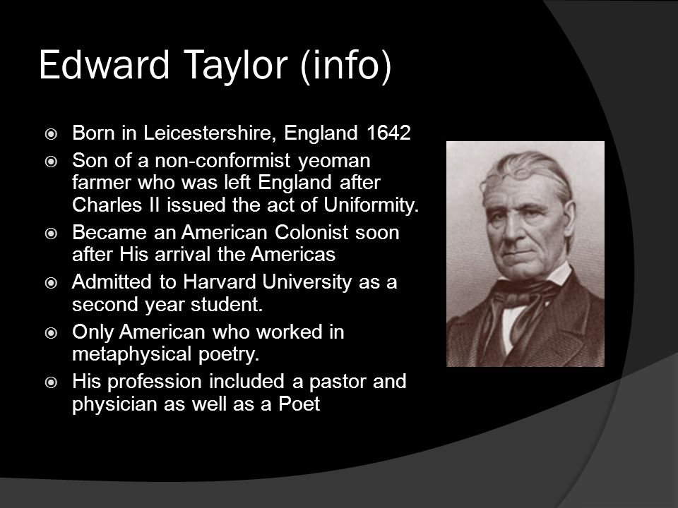 Edward Taylor (info) Born in Leicestershire, England 1642