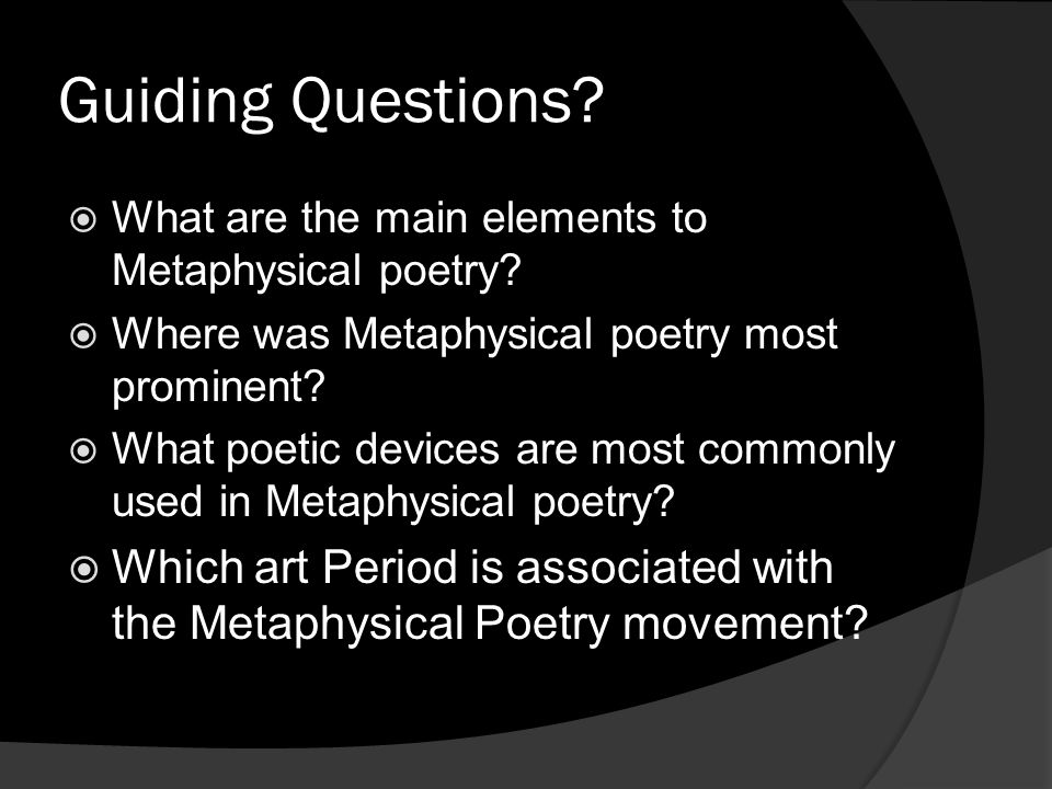 Guiding Questions What are the main elements to Metaphysical poetry Where was Metaphysical poetry most prominent