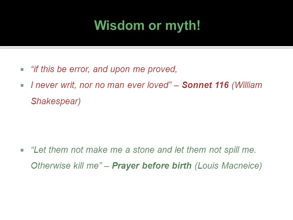 Wisdom or myth! if this be error, and upon me proved,