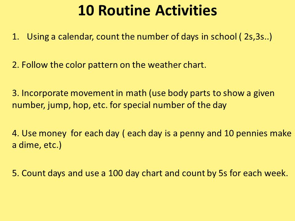 10 Routine Activities Using a calendar, count the number of days in school ( 2s,3s..) 2. Follow the color pattern on the weather chart.