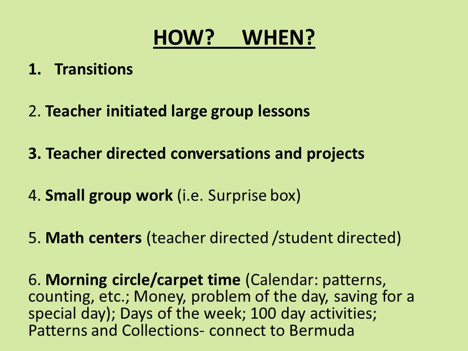 HOW WHEN Transitions 2. Teacher initiated large group lessons