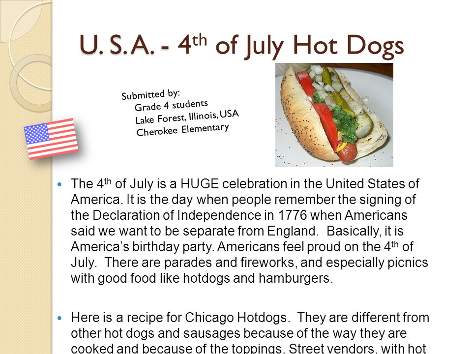 U. S. A. - 4th of July Hot Dogs Submitted by: Grade 4 students. Lake Forest, Illinois, USA. Cherokee Elementary.
