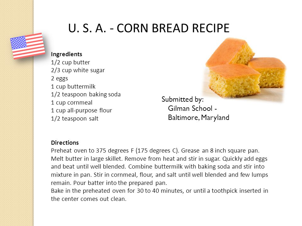 U. S. A. - CORN BREAD RECIPE Submitted by: Gilman School -