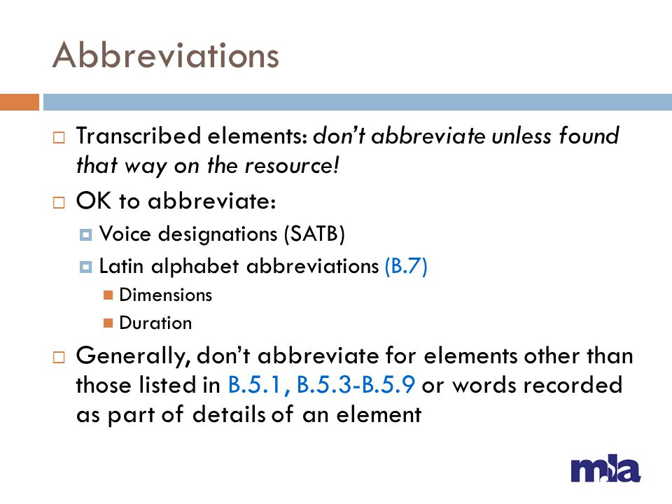 Abbreviations Transcribed elements: don't abbreviate unless found that way on the resource! OK to abbreviate: